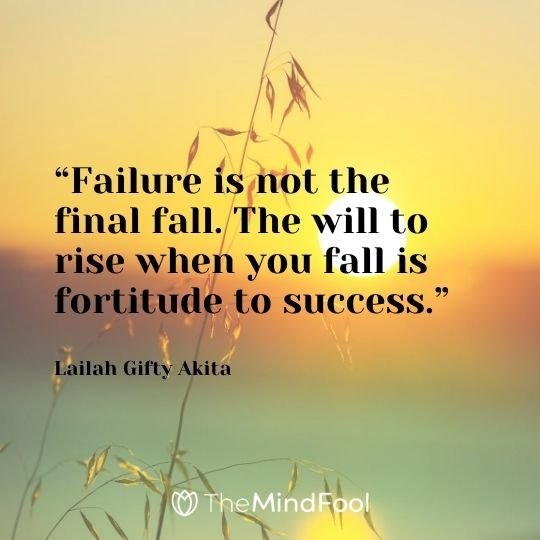 """Failure is not the final fall. The will to rise when you fall is fortitude to success."" - Lailah Gifty Akita"