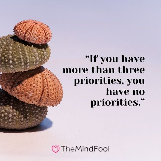 """If you have more than three priorities, you have no priorities."""