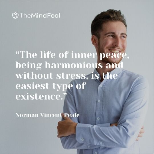 """The life of inner peace, being harmonious and without stress, is the easiest type of existence."" - Norman Vincent Peale"