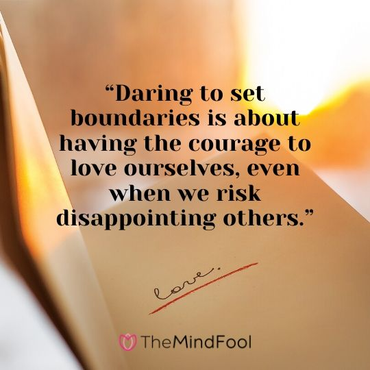 """Daring to set boundaries is about having the courage to love ourselves, even when we risk disappointing others."""