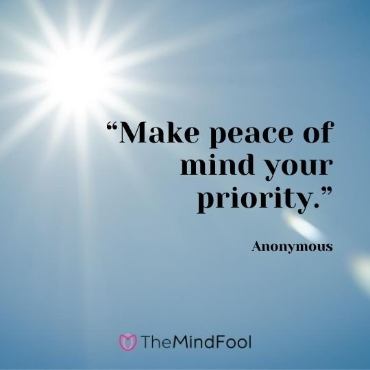 """Make peace of mind your priority.""- Anonymous"