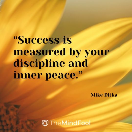 """Success is measured by your discipline and inner peace."" - Mike Ditka"