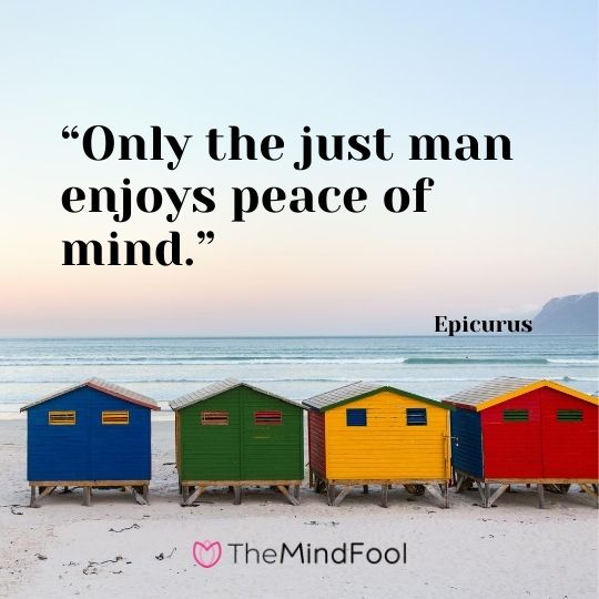 """Only the just man enjoys peace of mind."" – Epicurus"