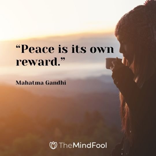 """Peace is its own reward."" - Mahatma Gandhi"
