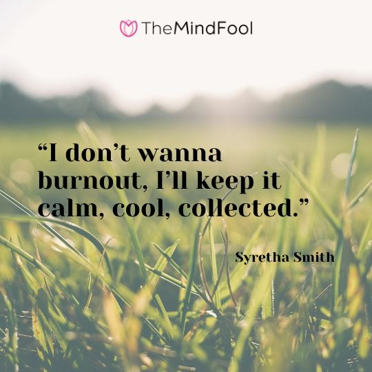 """I don't wanna burnout, I'll keep it calm, cool, collected."" – Syretha Smith"