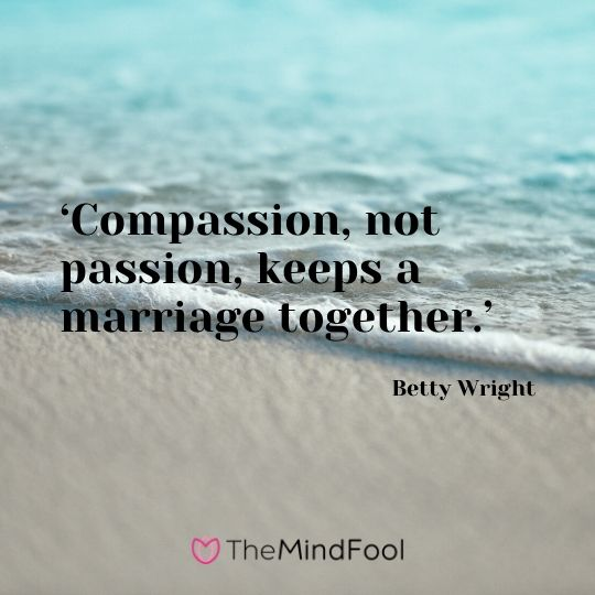 'Compassion, not passion, keeps a marriage together.' – Betty Wright