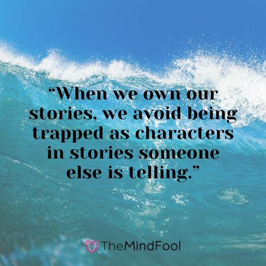 """When we own our stories, we avoid being trapped as characters in stories someone else is telling."""