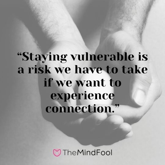 """Staying vulnerable is a risk we have to take if we want to experience connection."""