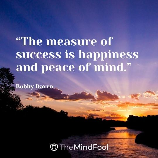 """The measure of success is happiness and peace of mind."" – Bobby Davro"