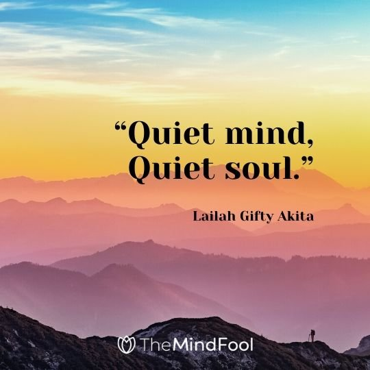 """Quiet mind, Quiet soul."" – Lailah Gifty Akita"