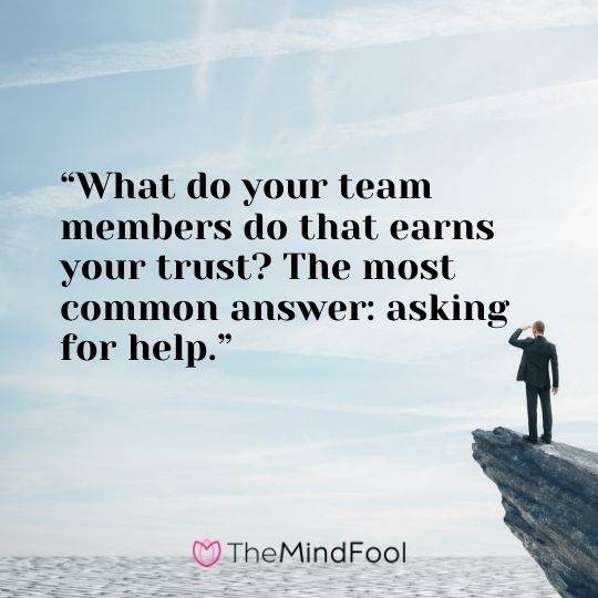 """What do your team members do that earns your trust? The most common answer: asking for help."""
