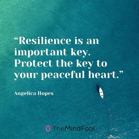 """Resilience is an important key. Protect the key to your peaceful heart."" - Angelica Hopes"