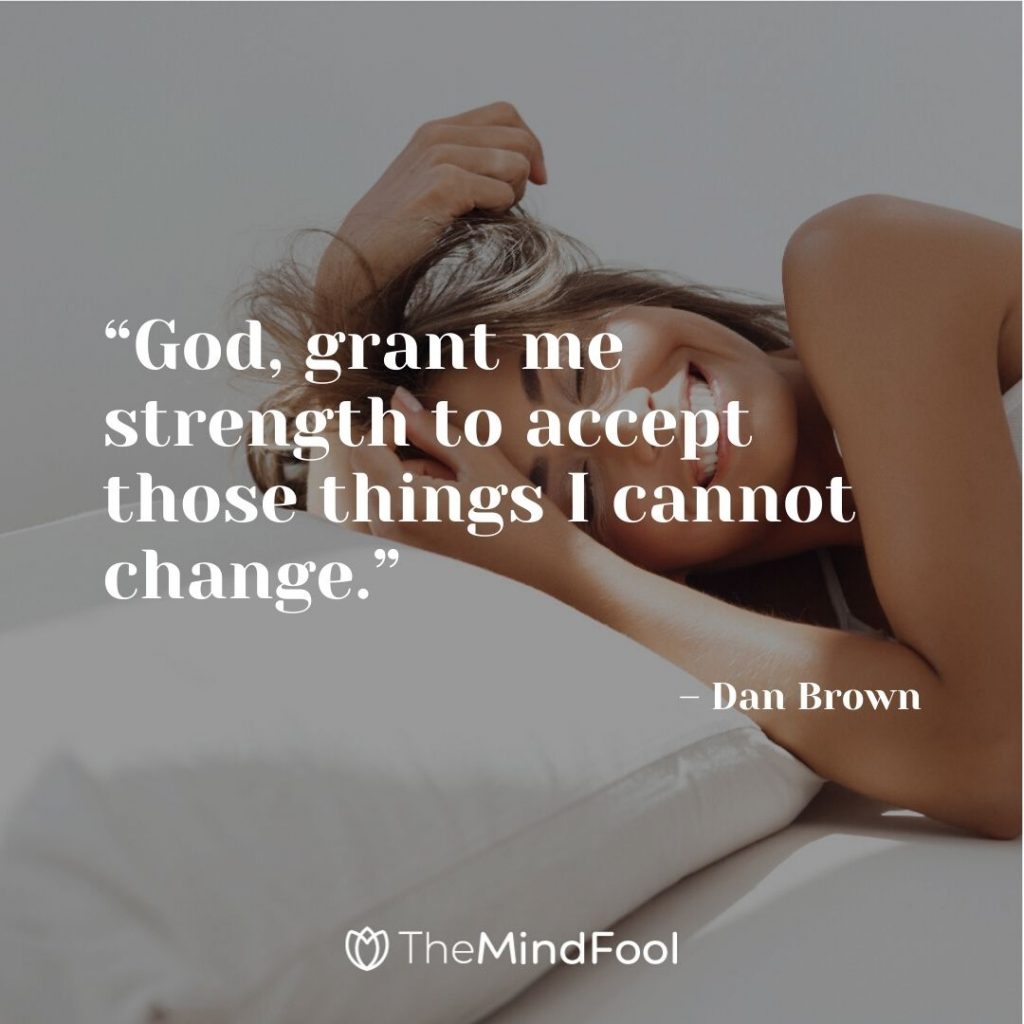 """God, grant me strength to accept those things I cannot change."" – Dan Brown"