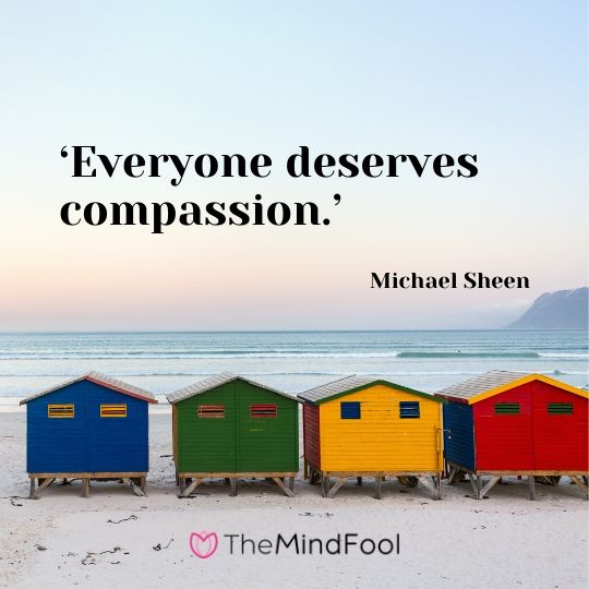 'Everyone deserves compassion.' – Michael Sheen
