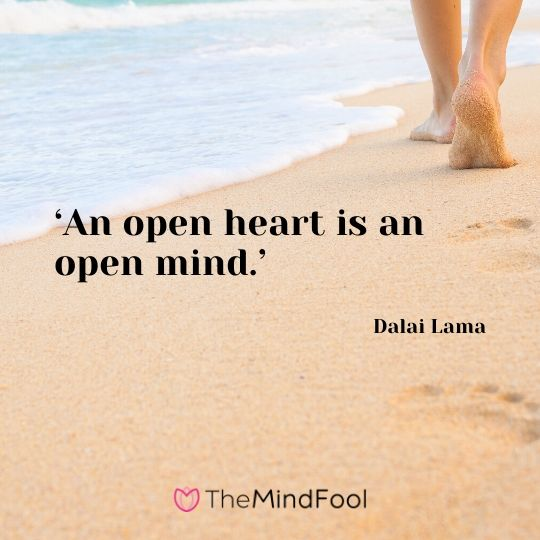'An open heart is an open mind.' - Dalai Lama