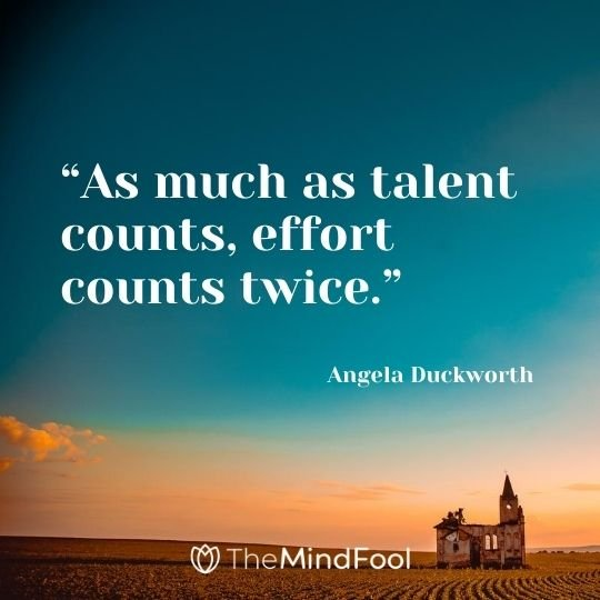 """As much as talent counts, effort counts twice."" - Angela Duckworth"