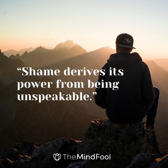 """Shame derives its power from being unspeakable."""