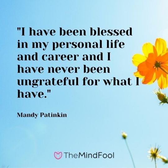 """I have been blessed in my personal life and career and I have never been ungrateful for what I have."" - Mandy Patinkin"