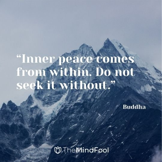 """Inner peace comes from within. Do not seek it without."" - Buddha"