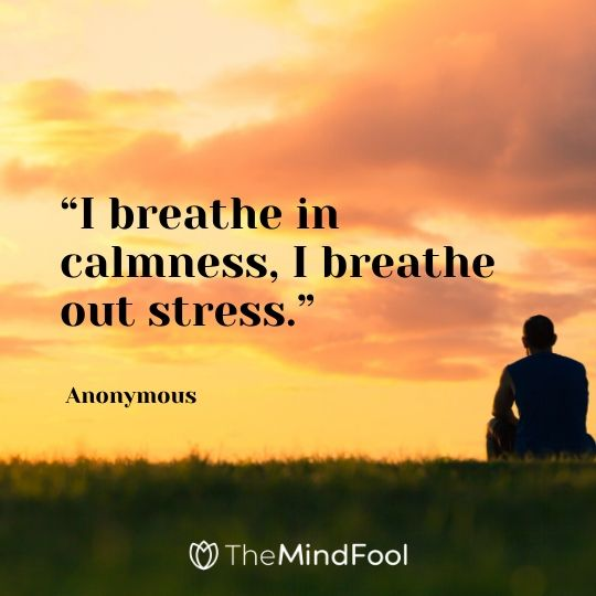"""I breathe in calmness, I breathe out stress."" – Anonymous"