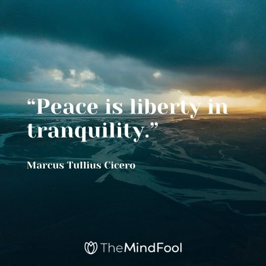 """Peace is liberty in tranquility."" - Marcus Tullius Cicero"