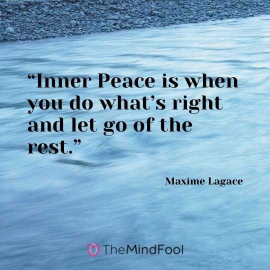 """Inner Peace is when you do what's right and let go of the rest."" - Maxime Lagace"