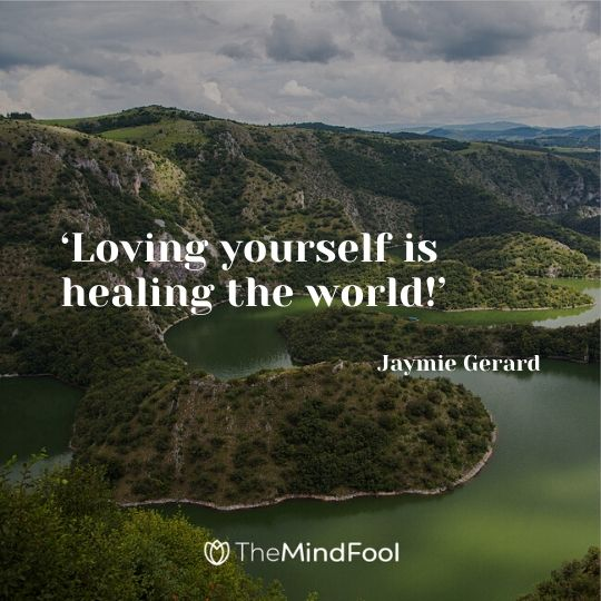 'Loving yourself is healing the world!' - Jaymie Gerard