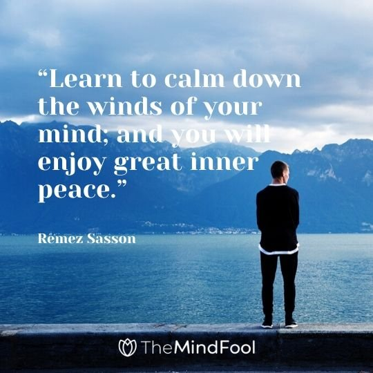 """Learn to calm down the winds of your mind; and you will enjoy great inner peace."" – Remez Sasson"