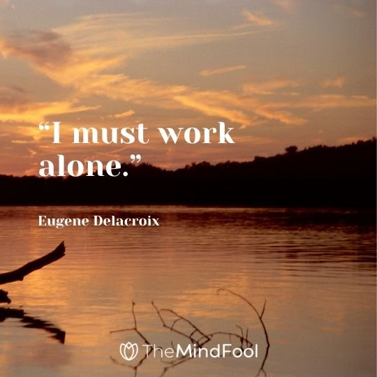 """I must work alone."" - Eugene Delacroix"