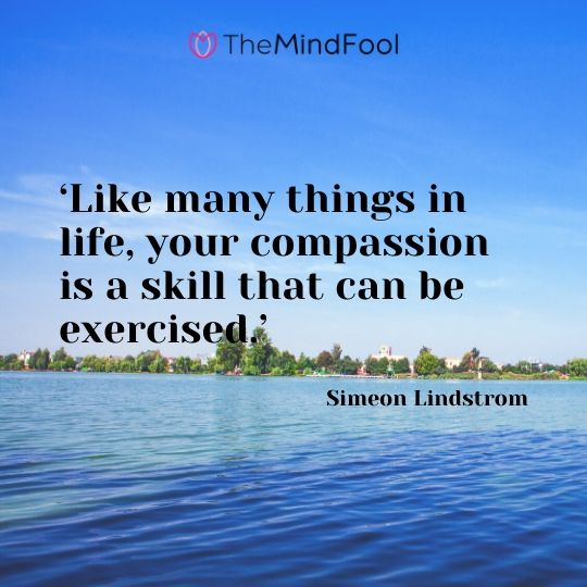 'Like many things in life, your compassion is a skill that can be exercised.' - Simeon Lindstrom