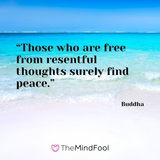 """Those who are free from resentful thoughts surely find peace."" – Buddha"