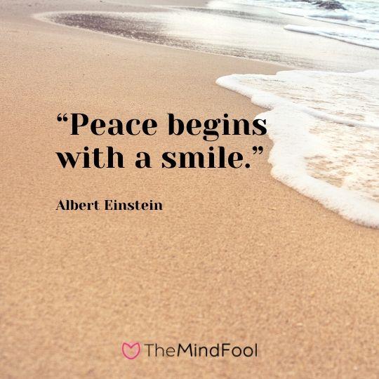 """Peace begins with a smile."" – Albert Einstein"