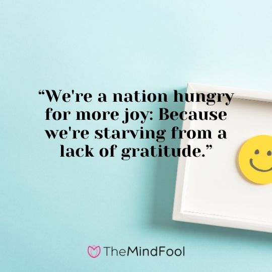 """We're a nation hungry for more joy: Because we're starving from a lack of gratitude."""