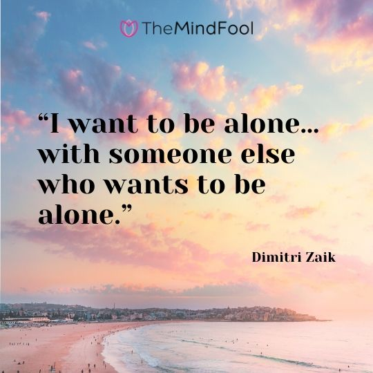 """""""I want to be alone… with someone else who wants to be alone."""" – Dimitri Zaik"""