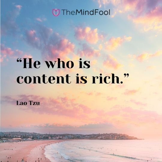 """He who is content is rich."" – Lao Tzu"