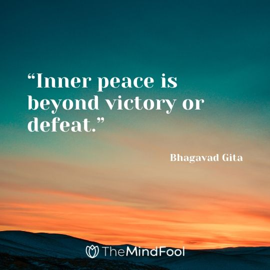 """Inner peace is beyond victory or defeat."" – Bhagavad Gita"