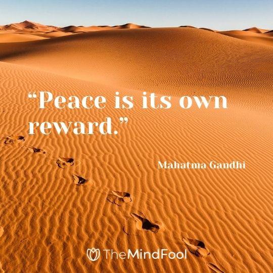 """Peace is its own reward."" – Mahatma Gandhi"