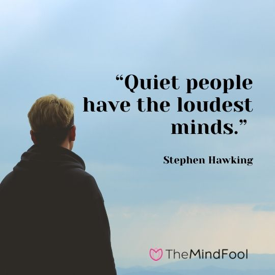 """""""Quiet people have the loudest minds."""" – Stephen Hawking"""