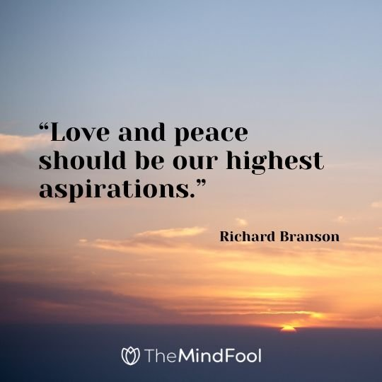 """Love and peace should be our highest aspirations."" - Richard Branson"