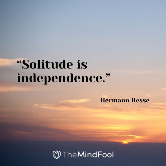 """Solitude is independence."" – Hermann Hesse"