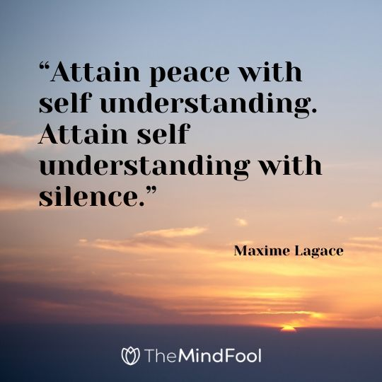 """Attain peace with self understanding. Attain self understanding with silence."" – Maxime Lagace"