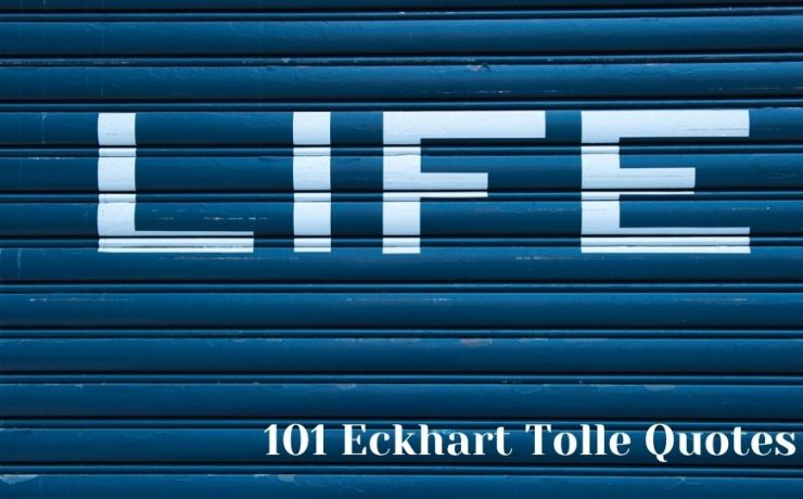 101 Eckhart Tolle Quotes to Live Life Better