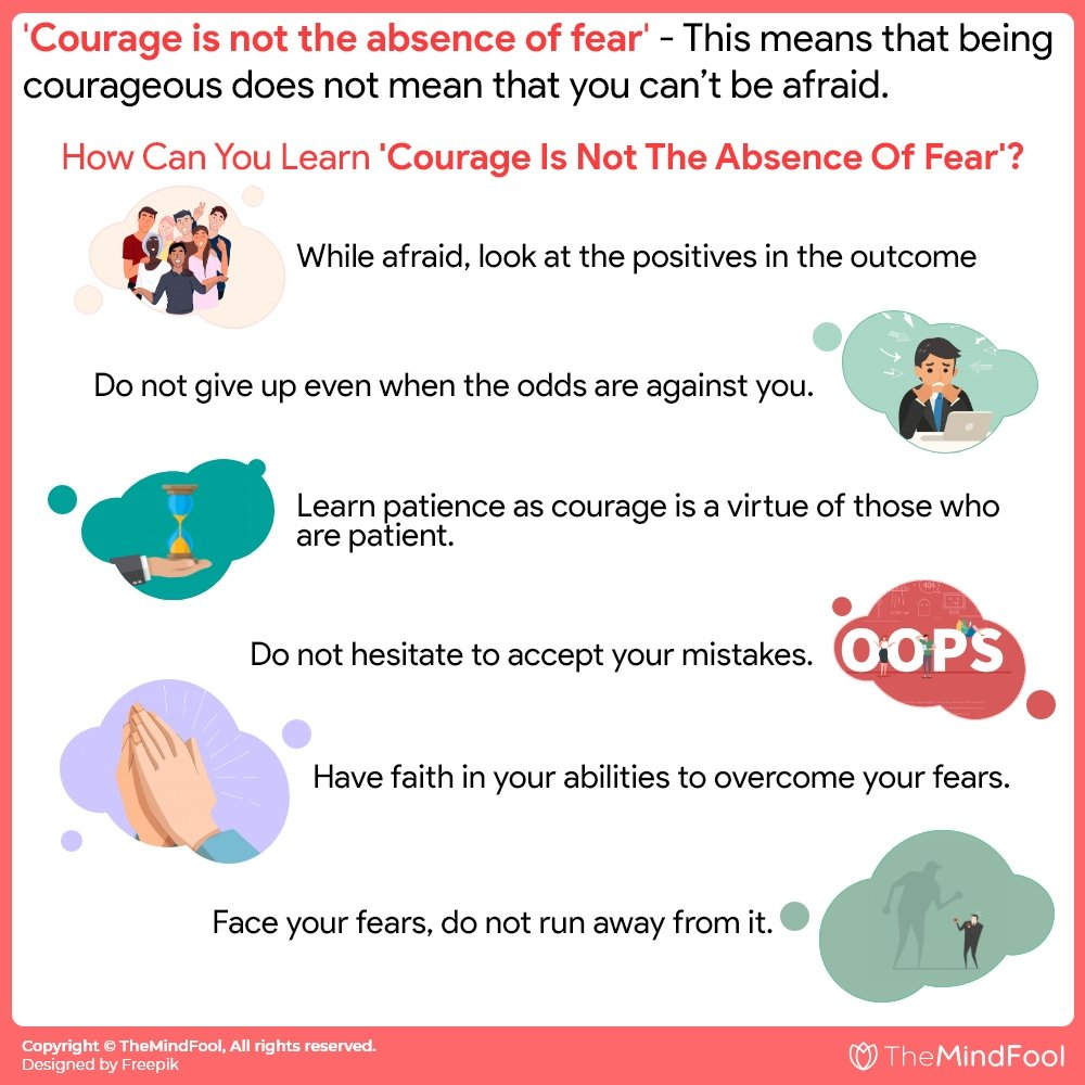 Courage Is Not The Absence Of Fear