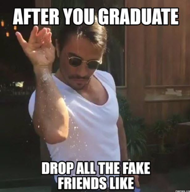 After you graduate, Drop all the fake friend like