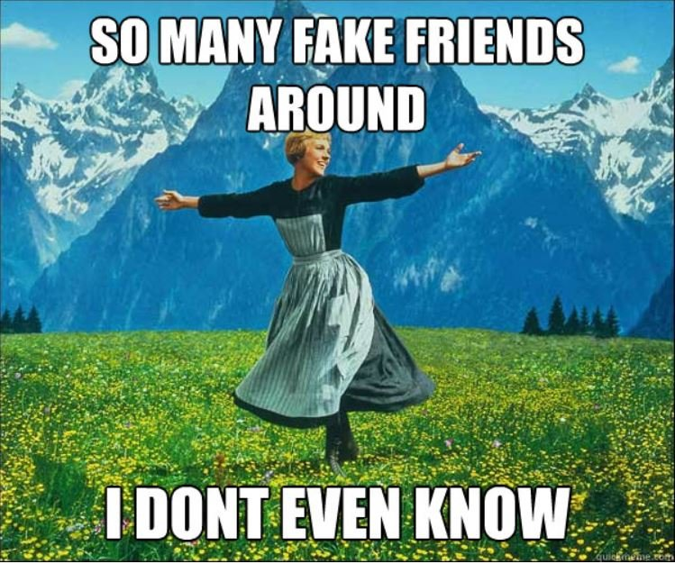 So many fake friends around I don't even know
