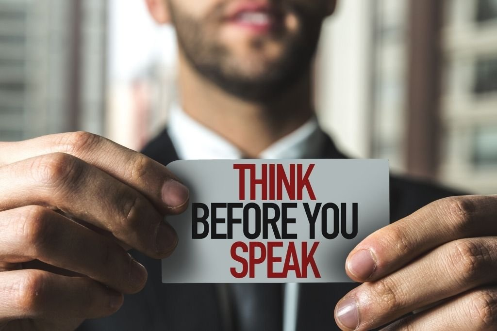 Measure your words before you speak
