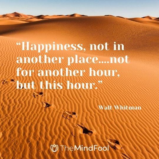 """Happiness, not in another place….not for another hour, but this hour."" – Walt Whitman"