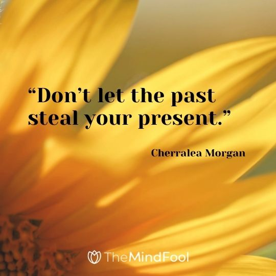 """Don't let the past steal your present."" – Cherralea Morgan"