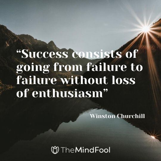 """Success consists of going from failure to failure without loss of enthusiasm""---Winston Churchill"