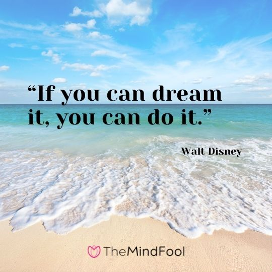 """If you can dream it, you can do it.""---Walt Disney"